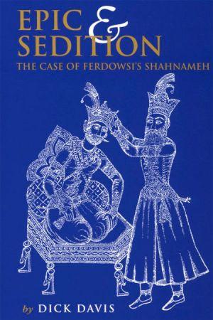 Epic & Sedition: The Case of Ferdowsi's Shahnameh
