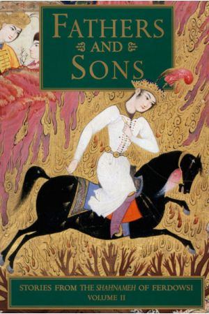 Fathers & Sons: Stories From The Shahnameh of Ferdowsi, Vol.II