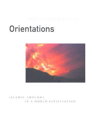 Orientations: Islamic Thought in a World Civilization