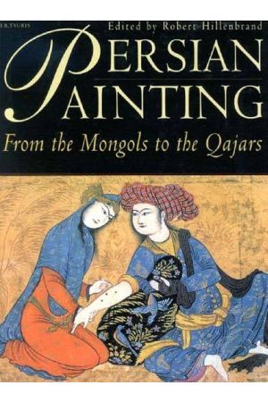 Persian Painting : From the Mongols to the Qajars