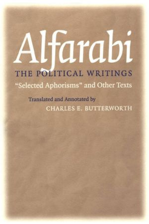 Alfarabi, The Political Writings: Selected Aphorisms and Other Texts