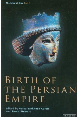 Birth of the Persian Empire : The Idea of Iran, Volume I