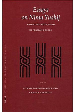 Essays On Nima Yushij: Animating Modernism In Persian Poetry