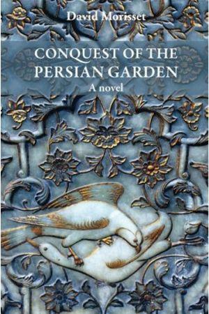 Conquest of the Persian Garden: A novel