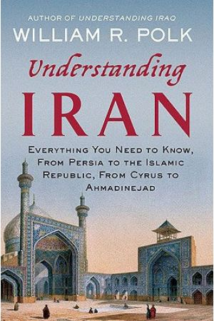 Understanding Iran: Everything You Need to Know, from Persia to the Islamic Republic