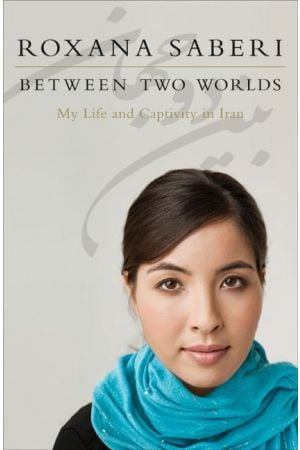 Between Two Worlds: My Life and Captivity in Iran (Paperback)