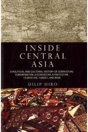 Inside Central Asia: A Political and Cultural History