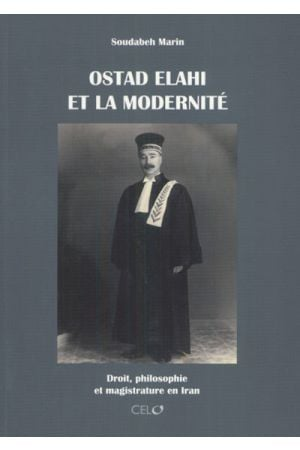 Ostad Elahi et la Modernite: Droit, philosophie et magistrature en Iran - Vol  I et II