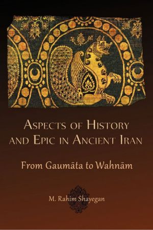 Aspects of History and Epic in Ancient Iran: From Gaumata to Wahnam