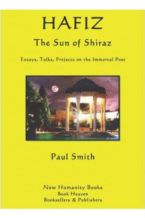 Hafiz, The Sun of Shiraz: Essays, Talks, Projects on the Immortal Poet