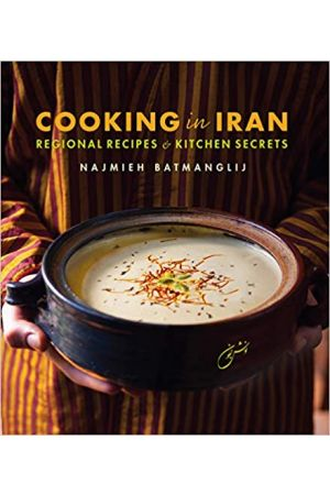 Cooking in Iran: Regional Recipes and Kitchen Secrets