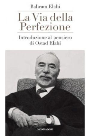 La Via Della Perfezione. Introduzione al pensiero di Ostad Elahi (Italian)